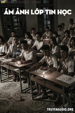 Ám Ảnh Lớp Tin Học - Truyện Ma