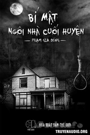 Bí Mật Ngôi Nhà Cuối Huyện - Truyện Linh Dị Trinh Thám