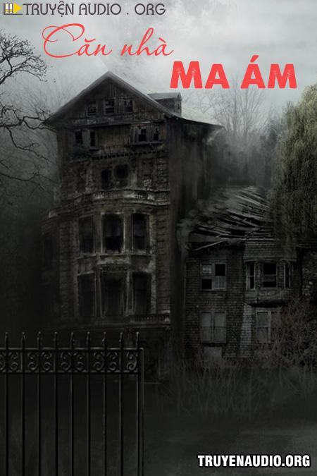 Căn Nhà Ma Nó Ám – Truyện Kinh Dị