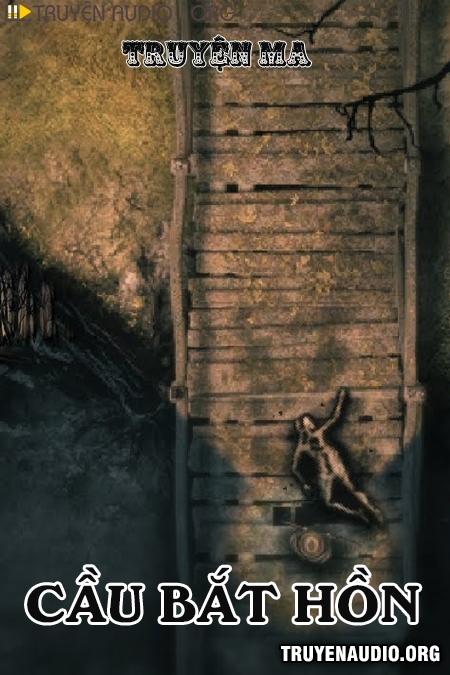 Cầu Bắt Hồn - Truyện Ma