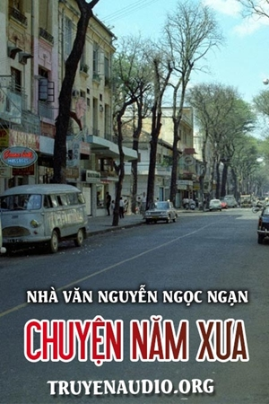 Chuyện năm xưa- Nguyễn Ngọc Ngạn