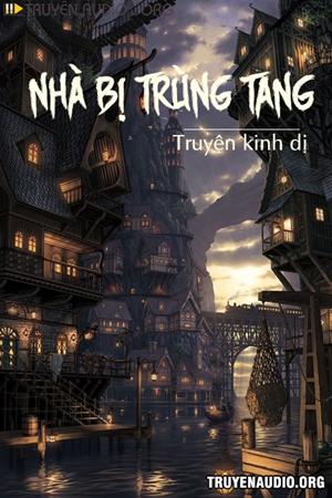 Nhà Bị Trùng Tang - Truyện Kinh Dị