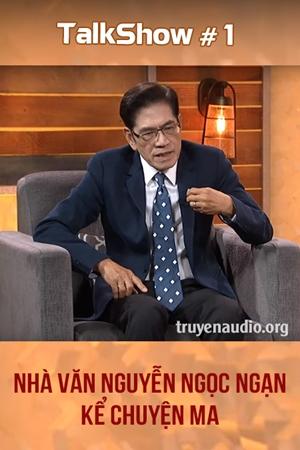 Talk Show #1 - Nguyễn Ngọc Ngạn kể chuyện ma