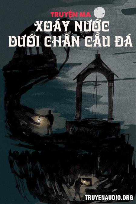 Xoáy Nước Dưới Chân Cầu Đá - Truyện Ma Kinh Dị